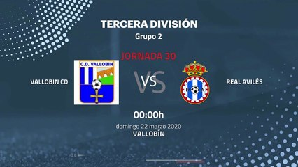 Previa partido entre Vallobin CD y Real Avilés Jornada 30 Tercera División