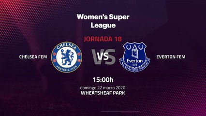 Previa partido entre Chelsea Fem y Everton Fem Jornada 18 Premier League Femenina