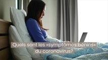 Quels sont les «symptômes bénins» du coronavirus?