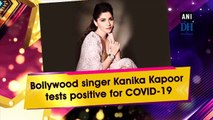 Bollywood singer Kanika Kapoor tests positive for COVID-19