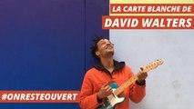 Le live confiné de David Walters I On Reste Ouvert