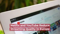 Netflix And YouTube Reduce Streaming Quality In Europe