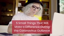 Small Changes During The Coronavirus Outbreak