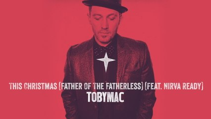 TobyMac - This Christmas (Father Of The Fatherless)
