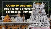 COVID-19 outbreak: Balaji Temple closed for devotees in Tirumala