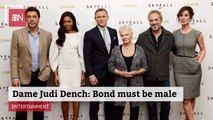 Dame Judi Dench Is Intent On Male Only Bond