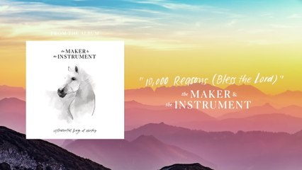 The Maker & The Instrument - 10,000 Reasons (Bless The Lord)