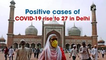 Positive cases of COVID-19 rise to 27 in Delhi
