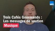 Trois Cafés Gourmands, le message de soutien de Jérémy