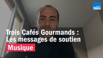 Trois Cafés Gourmands, le message de soutien de Sébastien