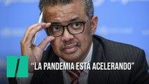 """Tedros Adhanom: """"La pandemia está acelerando"""""""