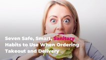 7 Safe, Smart, Sanitary Habits to Use When Ordering Takeout and Delivery