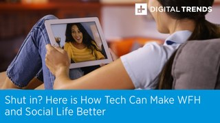 Shut in? How Tech Makes WFH and Social Life Better