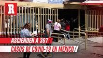 Aumentan casos de coronavirus en México a 367