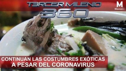 Tercer Milenio 360 l Continúan las costumbres exóticas a pesar del CoronaVirus l 10 de Marzo