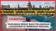 Sanksi Berat Bagi Pelanggar Lockdown di Berbagai Negara