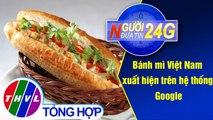 Người đưa tin 24G (11g ngày 24/03/2020) - Bánh mì Việt Nam xuất hiện trên hệ thống Google
