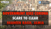 Government uses corona scare to clear Shaheen Bagh, Jamia