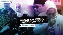 Bupati Karawang Cellica Nurrachadiana Positif Covid-19