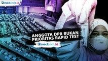 Rapid Test Tidak Diprioritaskan Untuk Anggota DPR