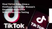 Viral TikTok Video Gives a Firsthand Look at One Woman's Emotional Experience With Coronavirus Testing