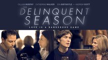 THE DELINQUENT SEASON Official Trailer