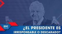 ¿El presidente es irresponsable o descarado?