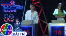 Hồi hộp đi tìm người chiến thắng tại Truy tìm cao thủ với Mai Tiến Dũng và Chế Nguyễn Quỳnh Châu | Truy tìm cao thủ - Tập 62