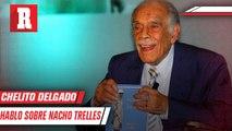 La anécdota de Chelito Delgado con Nacho Trelles