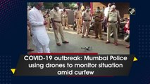 COVID-19 outbreak: Mumbai Police using drones to monitor situation amid curfew