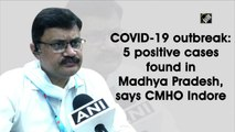 COVID-19 outbreak: 5 positive cases found in Madhya Pradesh, says CMHO Indore