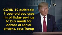 7-year-old buys meals for senior citizens with birthday fund: Trump
