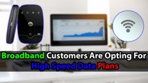 Broadband Customers Are Opting For High Speed Data Plans