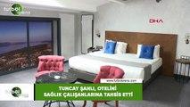 Tuncay Şanlı, otelini sağlık çalışanlarına tahsis etti