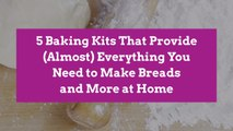 5 Baking Kits That Provide (Almost) Everything You Need to Make Breads and More at Home