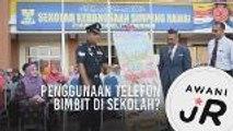 #AWANIJr: Penggunaan telefon bimbit di sekolah?