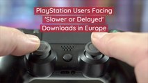 PlayStation Has Issues In Europe