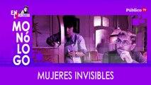 Mujeres invisibles - Monólogo - En la Frontera, 26 de marzo de 2020