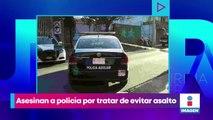 Asesinan a policía por tratar de evitar asalto
