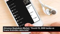 """Almanya Başbakanı Merkel: """"Kovid-19, 2008 banka ve finans krizinden daha kötü"""""""