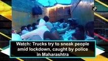 Cops catch trucks sneaking people amid lockdown