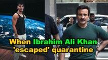 When Ibrahim Ali Khan 'escaped' quarantine