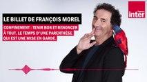Tenir, rester chez soi - Le billet de François Morel