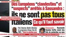 Le Titrologue du 27 mars 2020 : Des Européens clandestins et suspects arrêtés à Sassandra