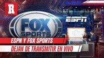 ESPN y Fox Sports dejan de transmitir en vivo