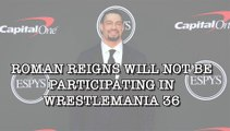 Roman Reigns Will Not Participate In WrestleMania 36