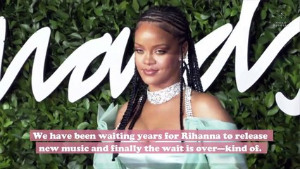Rihanna just released her first music in 3 years—but everyone's so ready for more