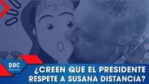 ¿Creen que el presidente respete a Susana Distancia?