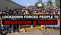 LOCKDOWN FORCES PEOPLE TO MIGRATION & MISERY