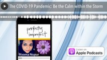 The COVID-19 Pandemic: Be the Calm within the Storm